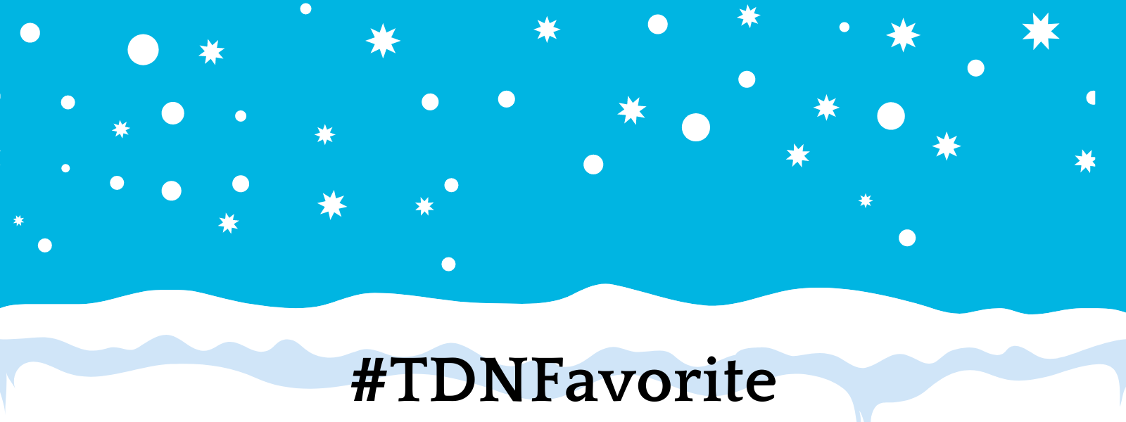 Graphic of snow falling onto the ground on a blue background. There is a hashtag at the bottom: #TDNFavorite